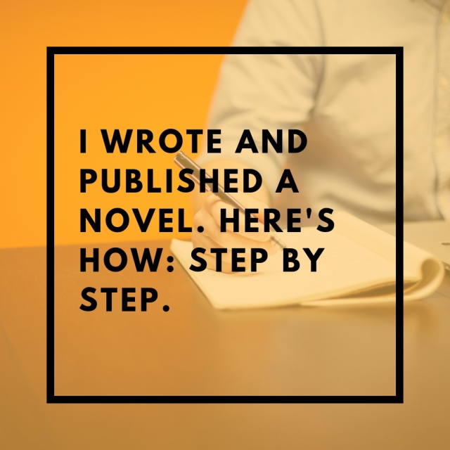 I wrote and published a novel. Here's How_ Step By Step.