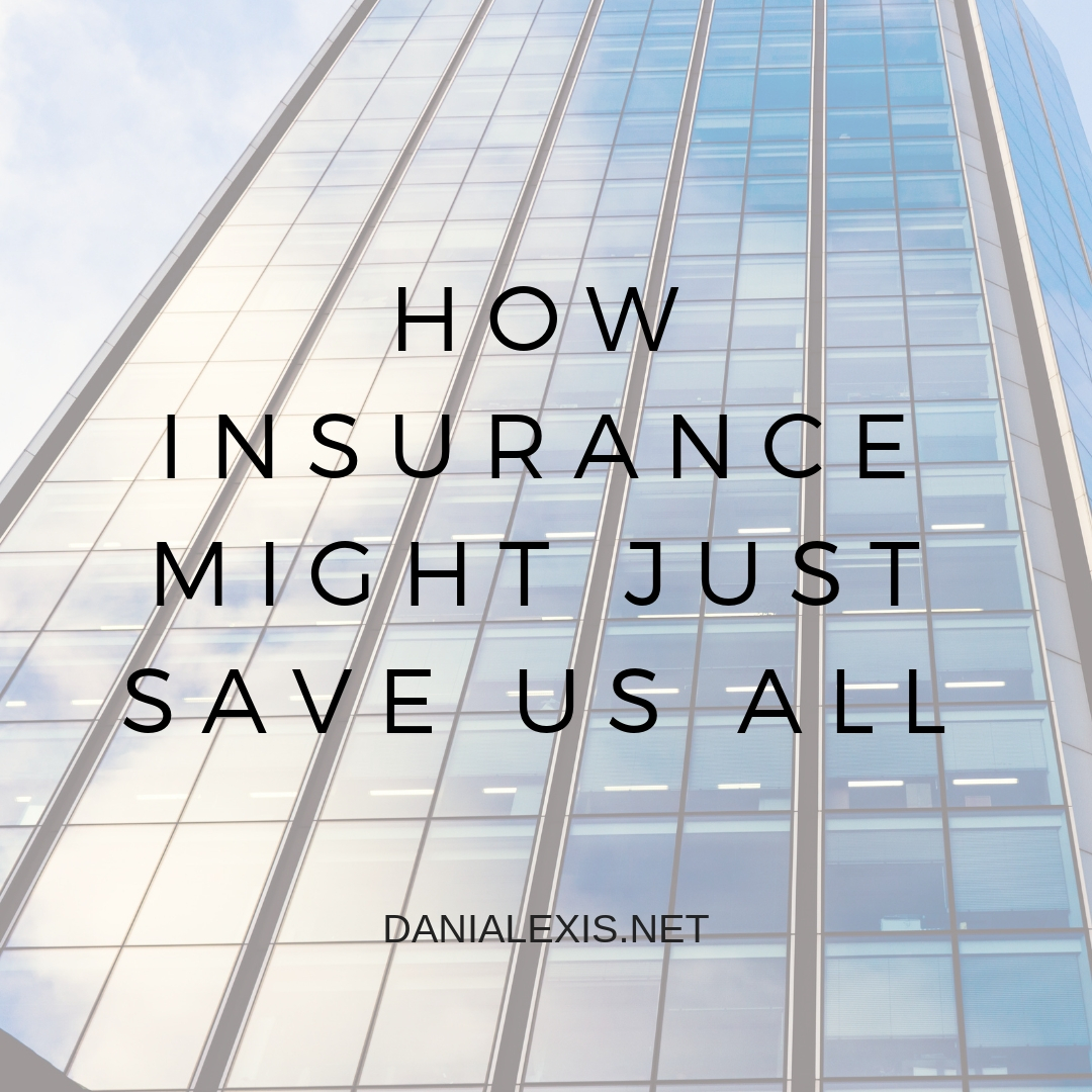 How INsurance Might Just Save Us All