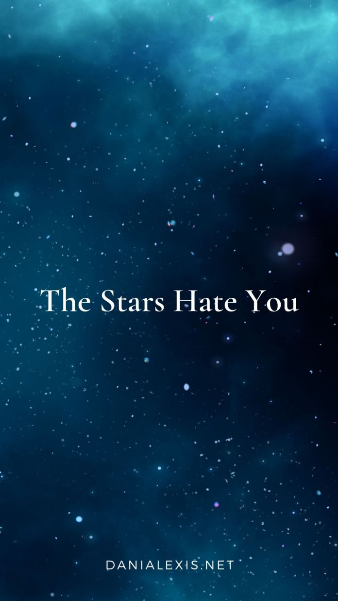 the stars hate you m